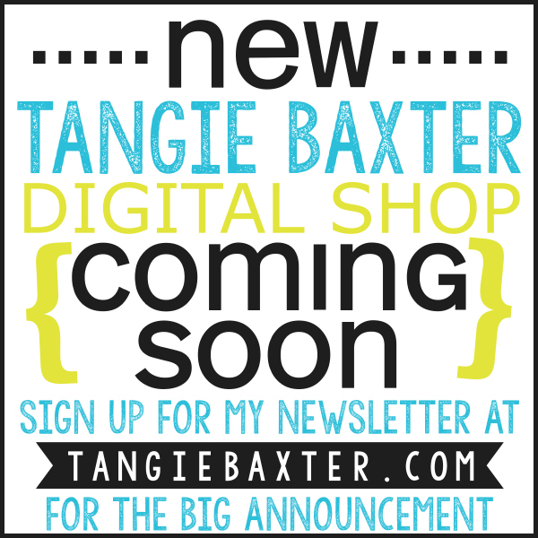 It's coming really soon, a whole new way to shop for digital goodies by Tangie Baxter & Rebecca McMeen! Make sure you are signed up for my newsletter to get the announcement! This is going to be an epic adventure and I am so excited for this new beginning!